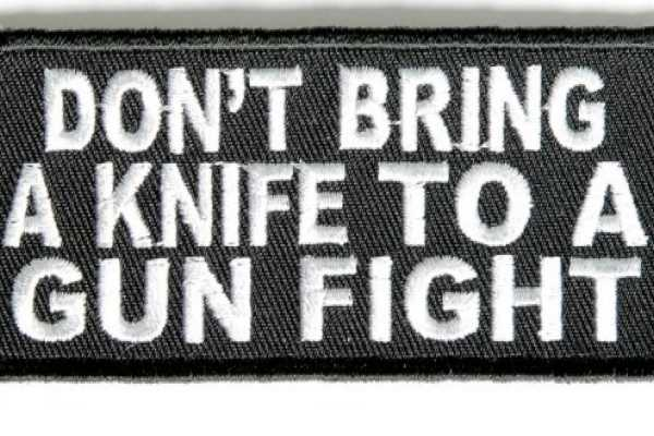 Don't Bring a Knife to a Gun Fight Patch | Embroidered Patches